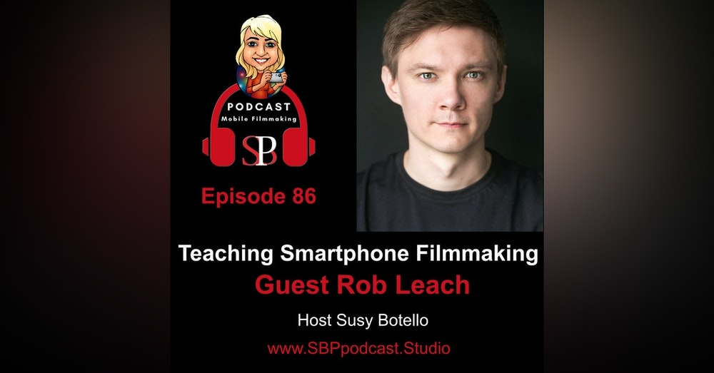 Teaching Smartphone Filmmaking with Rob Leach