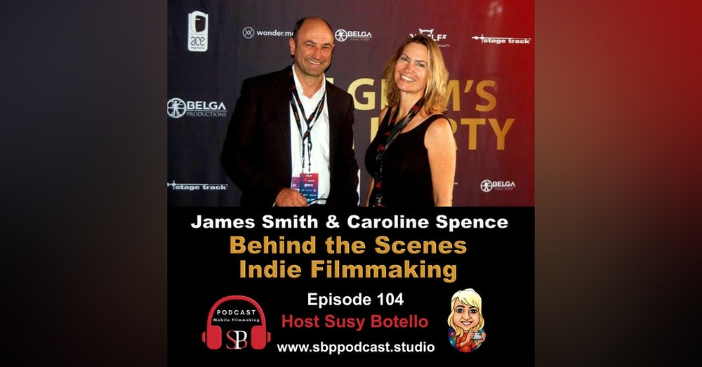 Behind The Scenes Indie Filmmaking - Caroline Spence and James Smith