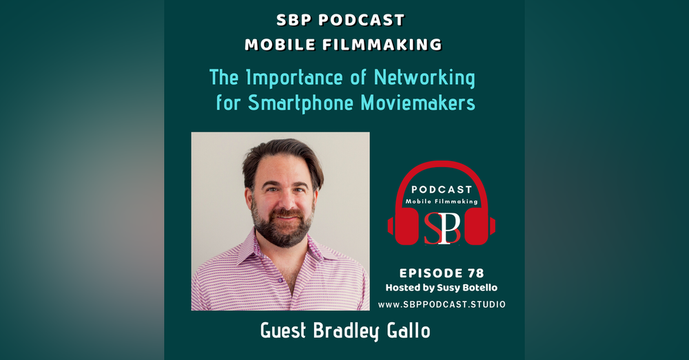 The Importance of Networking for Smartphone Moviemakers with Bradley Gallo