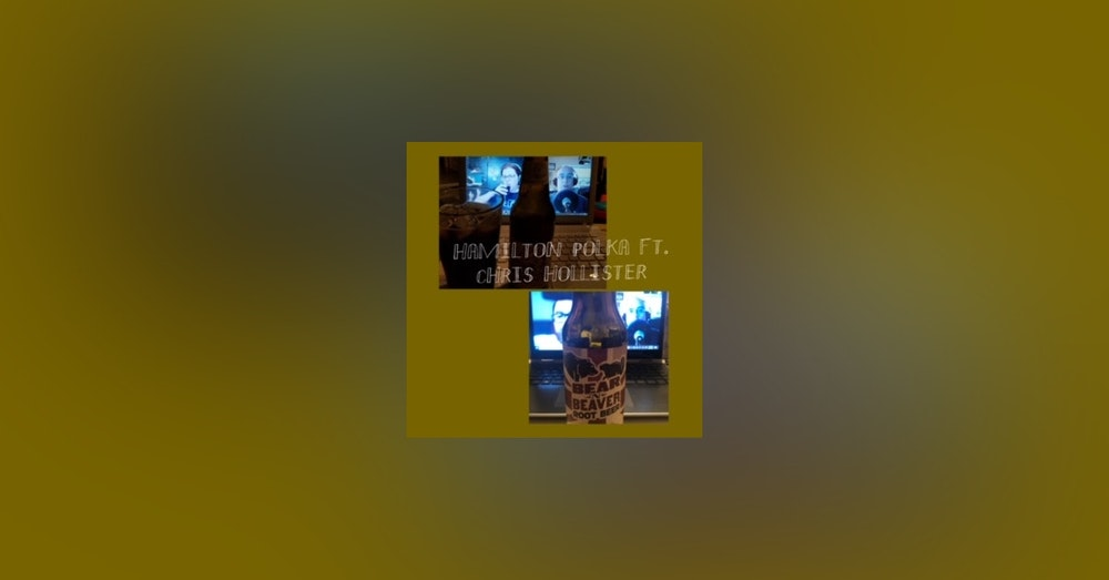 Bonus Episode: Hamilton Polka ft. Chris Hollister & Root Beer!