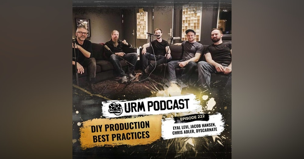 EP 222   DIY Production Best Practices with Jacob Hansen, Dyscarnate, and Chris Adler