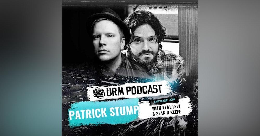 EP 224 | Patrick Stump and Sean O'Keefe