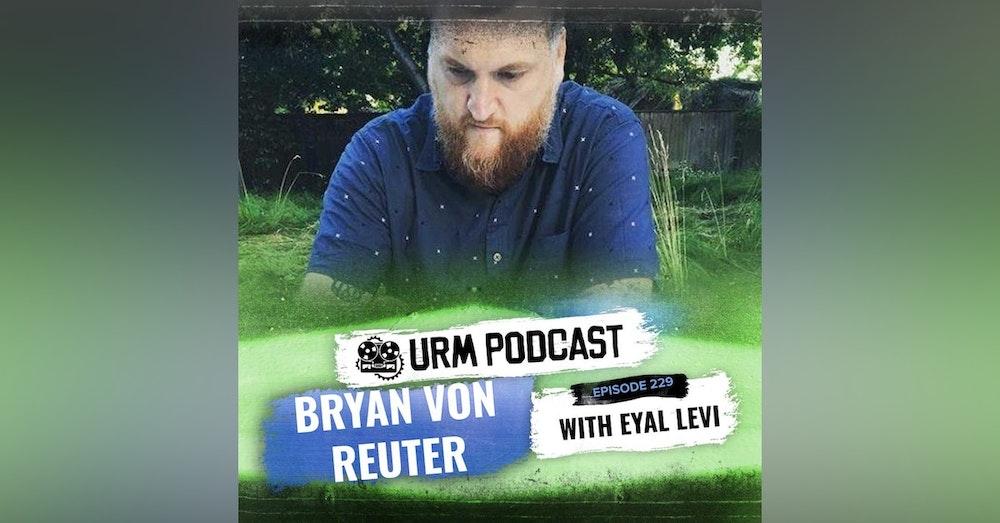 EP 229 | Bryan Von Reuter