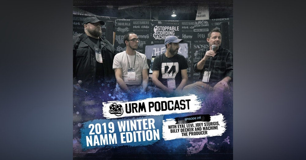 EP 211 | Live 2019 Winter Namm Edition w/ Billy Decker, Joey Sturgis, and Machine The Producer