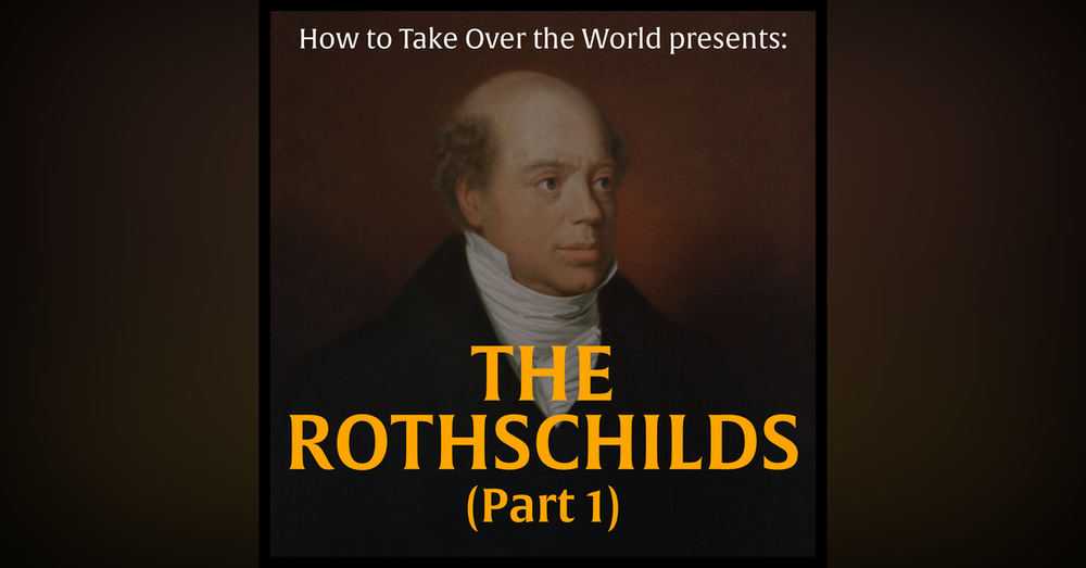 The Wealthiest Family of All Time - The Rothschilds (Part 1)
