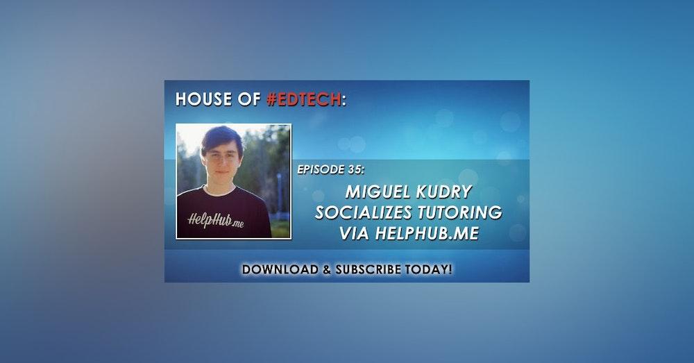 Miguel Kudry Socializes Tutoring via HelpHub.me - HoET035
