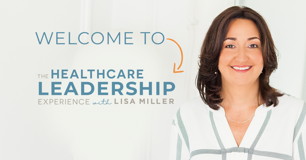 Welcome to The Healthcare Leadership Experience with Lisa Miller