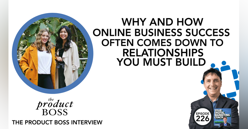 226: Why and How Online Business Success Often Comes Down to Relationships That You Must Build [The Product Boss Interview]
