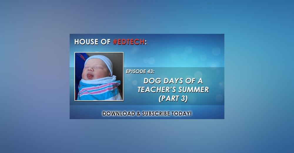 Dog Days of a Teacher's Summer Part 3 - HoET043
