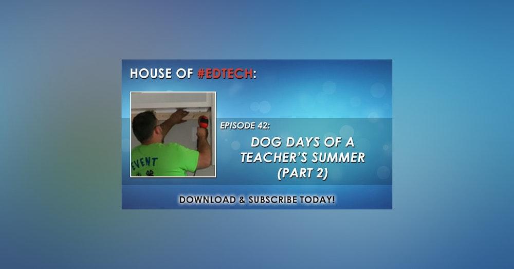 Dog Days of a Teacher's Summer Part 2 - HoET042