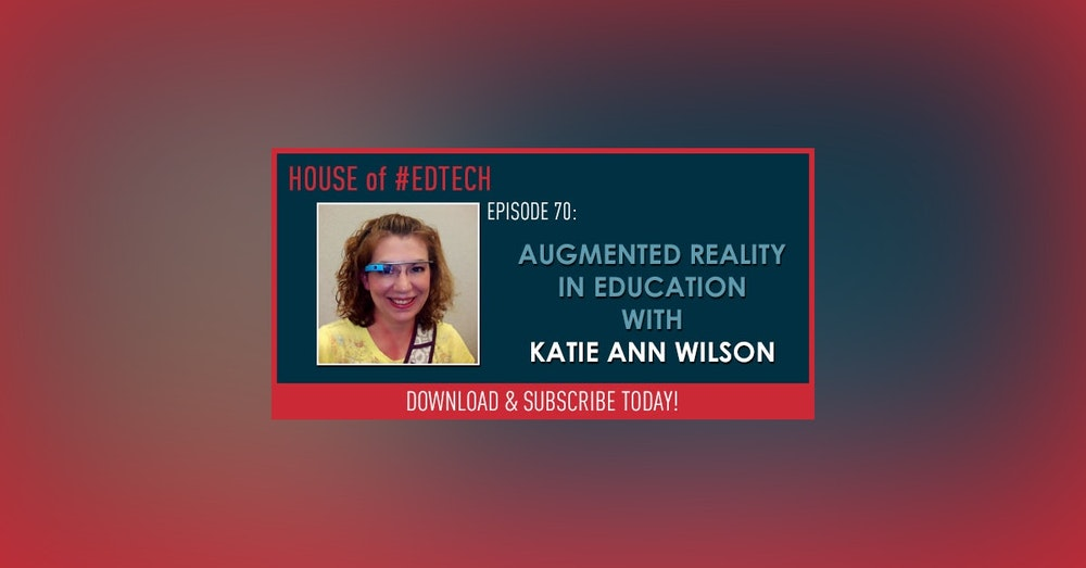Augmented Reality In Education with Katie Ann Wilson - HoET070