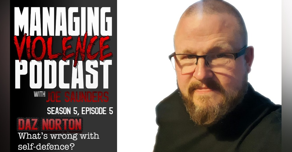 S5. Ep. 5: What's wrong with self-defence with Daz Norton