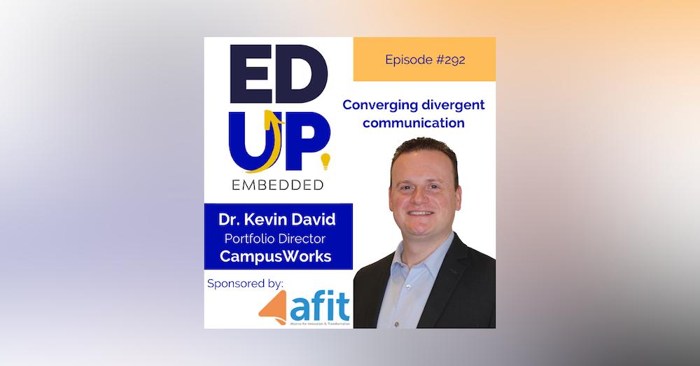292: Converging divergent communication - with Dr. Kevin David, Portfolio Director, CampusWorks