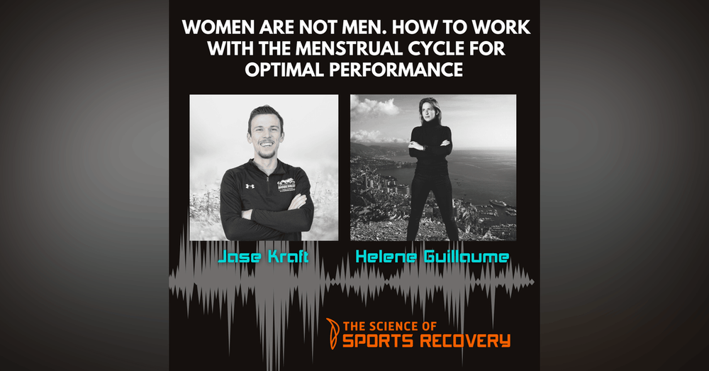 19: Women are not Men. How to work with the Menstrual Cycle for Optimal Performance w/Helene Guillaume