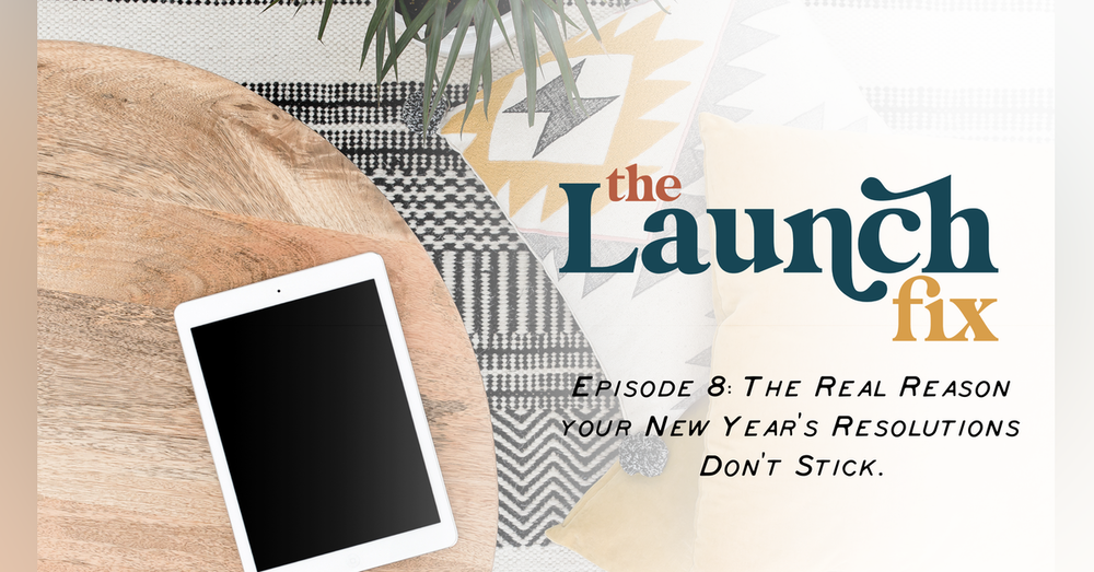 Episode 8: The Real Reason your New Years Resolutions Don't Stick
