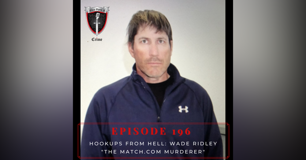 "Episode 196: Hookups from Hell: Wade Ridley - ""The Match.com Murderer"""