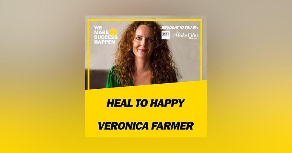 Heal To Happy - Veronica Farmer | Episode 33