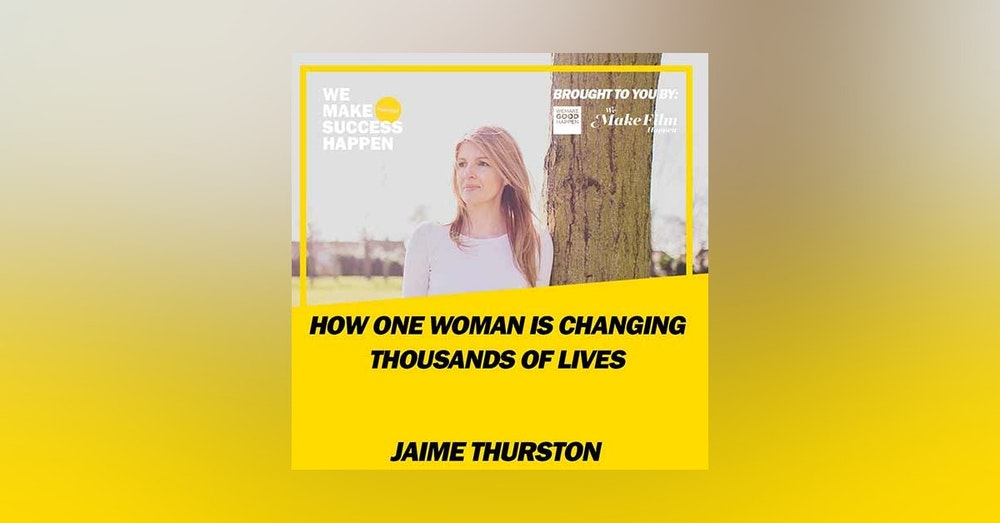 How 1 Woman Is Changing Thousands Of Lives With Jaime Thurston | Episode 5