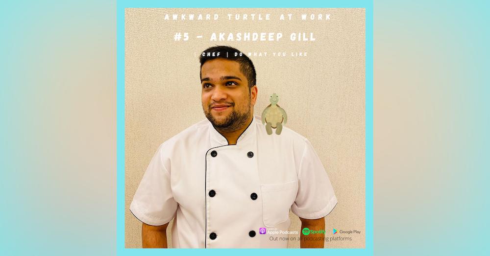 #5 - Akashdeep Gill | Chef | Do what you like