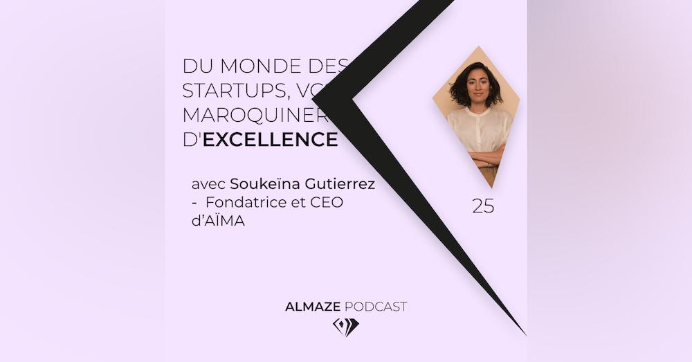 #25 Du monde des startups, VCs à la maroquinerie d'excellence PARTIE 1- Soukeina Gutierrez