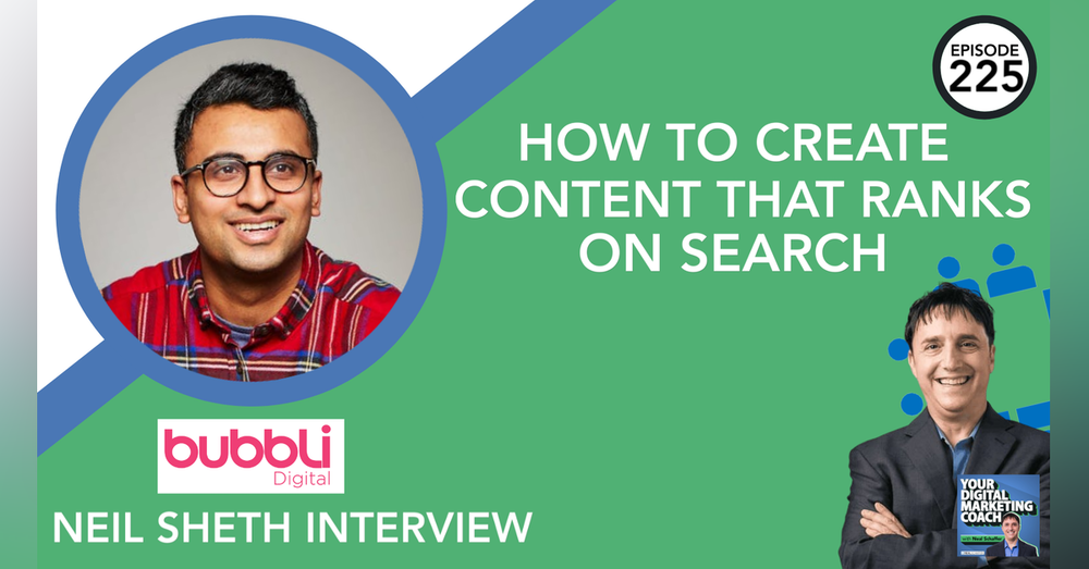 225: How to Create Content That Ranks on Search [Neil Sheth Interview]
