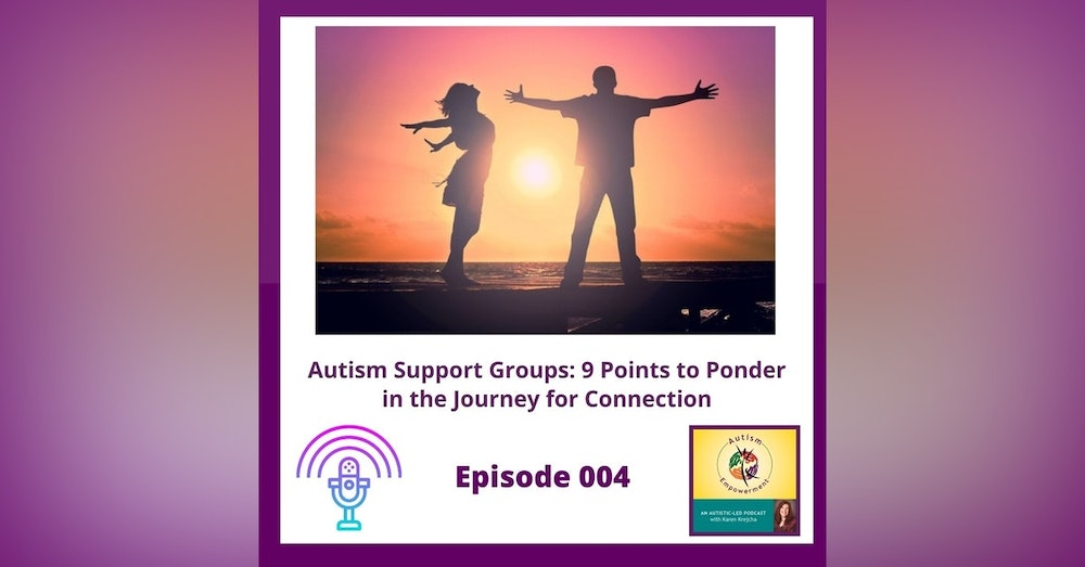 Ep. 4: Autism Support Groups - 9 Points to Ponder in the Journey for Connection