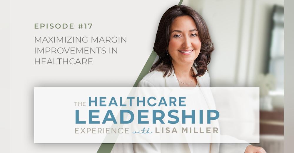 Maximizing Margin Improvements in Healthcare   Ep.17