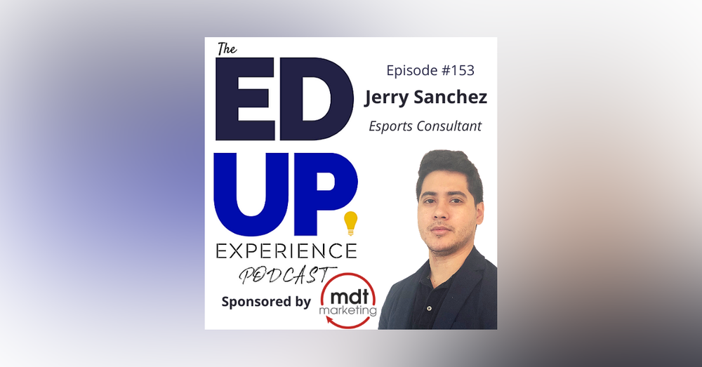 153: E-Sports: Recruitment, Engagement, Retention - with Jerry Sanchez, E-Sports Consultant