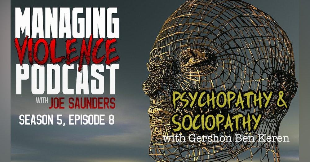 S5. Ep. 8: Psychopathy and Sociopathy with Gershon Ben Keren