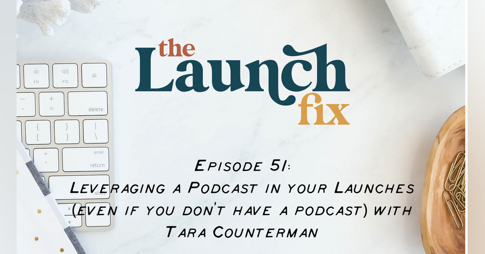 Leveraging a Podcast in your Launches (even if you don't have a podcast) with Tara Counterman