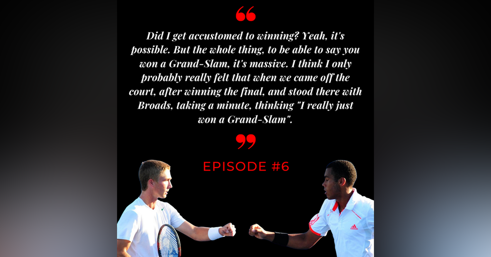 Episode 6: Liam Broady and Josh Ward-Hibbert. 'Care Free Juniors to Real Life adulthood'