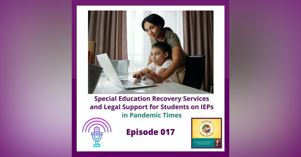 Ep. 17:  Special Education Recovery Services and Legal Support for Students on IEPs in the age of COVID