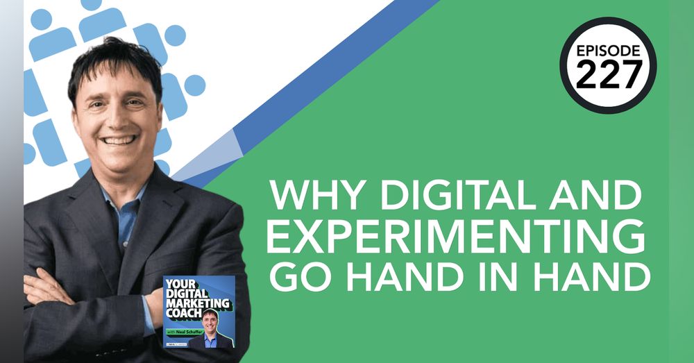 227: Why Digital and Experimenting Go Hand in Hand