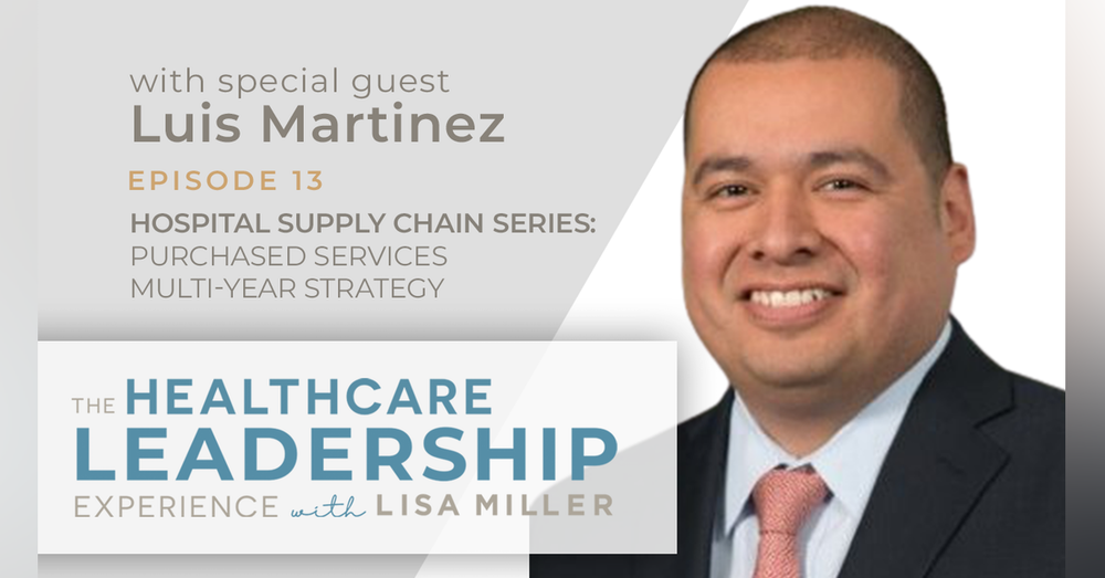 Hospital Supply Chain Series: Purchased Services Multi-Year Strategy with Luis Martinez | Ep.13