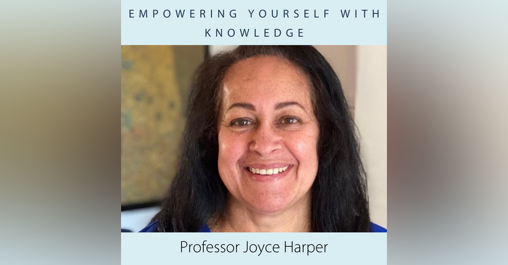 Empowering Yourself with Knowledge with Professor Joyce Harper