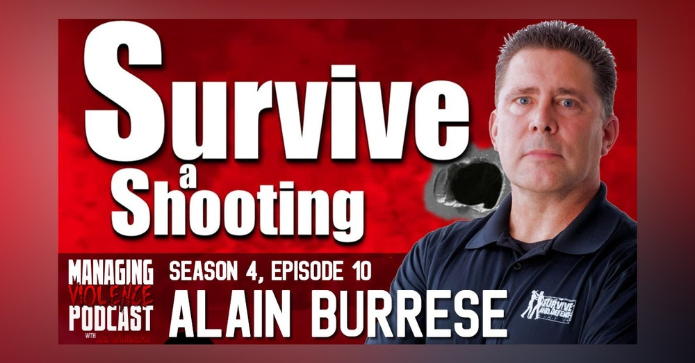 S4. Ep. 10: Survive a Shooting with Alain Burrese