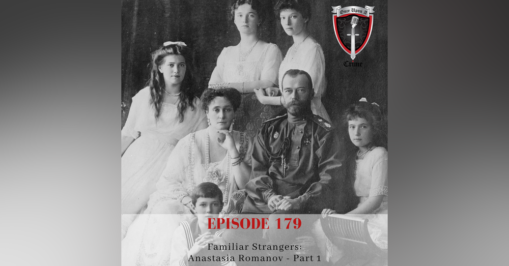 Episode 179: Familiar Strangers: Anastasia Romanov, Part1