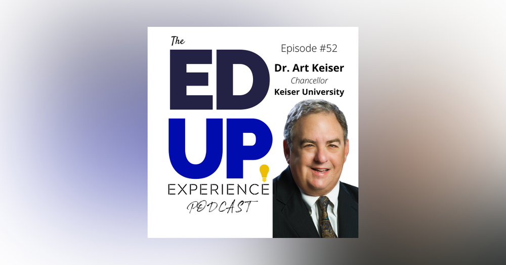 52: Higher Education Includes Career Education - with Dr. Art Keiser, Chancellor of Keiser University.