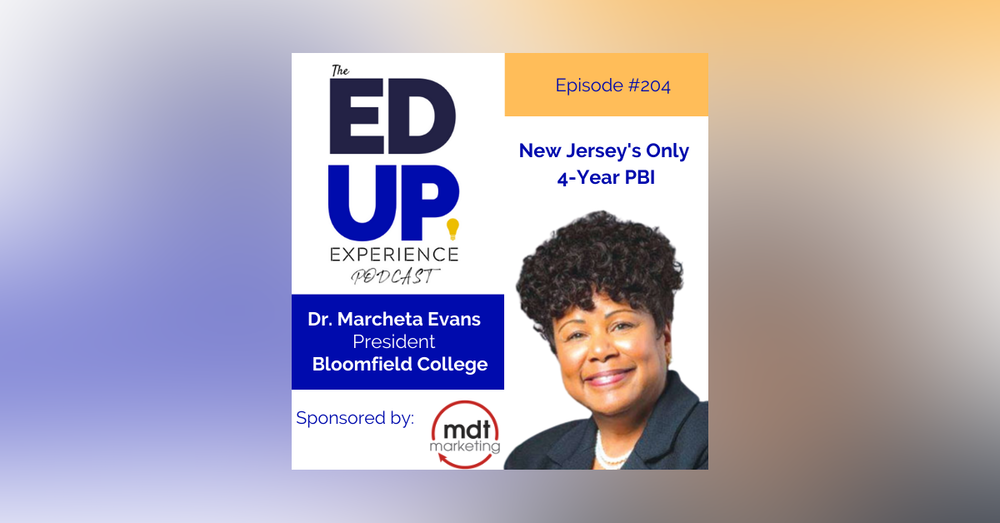 204: New Jersey's Only 4-Year PBI - with Dr. Marcheta P. Evans, President, Bloomfield College