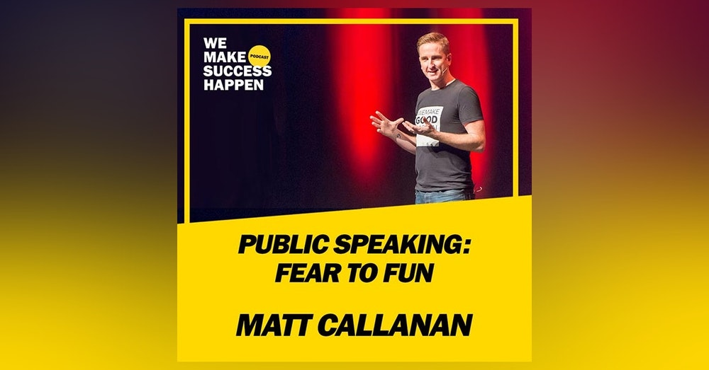 Public Speaking: Fear To Fun - Matt Callanan | Episode 40
