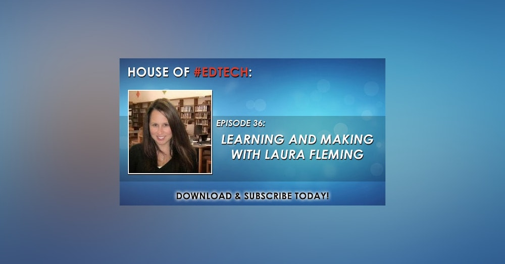 Learning and Making with Laura Fleming - HoET036