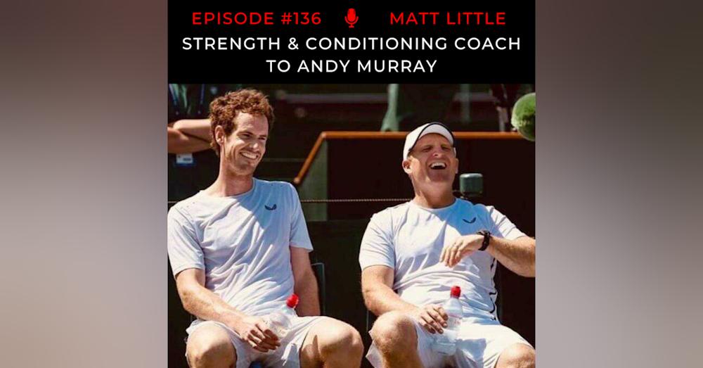 Episode 136: Matt Little - Andy Murray´s S&C Coach