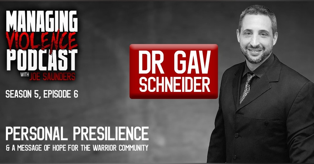 S5. Ep. 6: Personal Presilience and a message of hope for the warrior community with Dr Gav Schneider