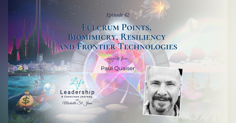 Fulcrum Points, Biomimicry, Resiliency and Frontier Technologies | Paul Quaiser