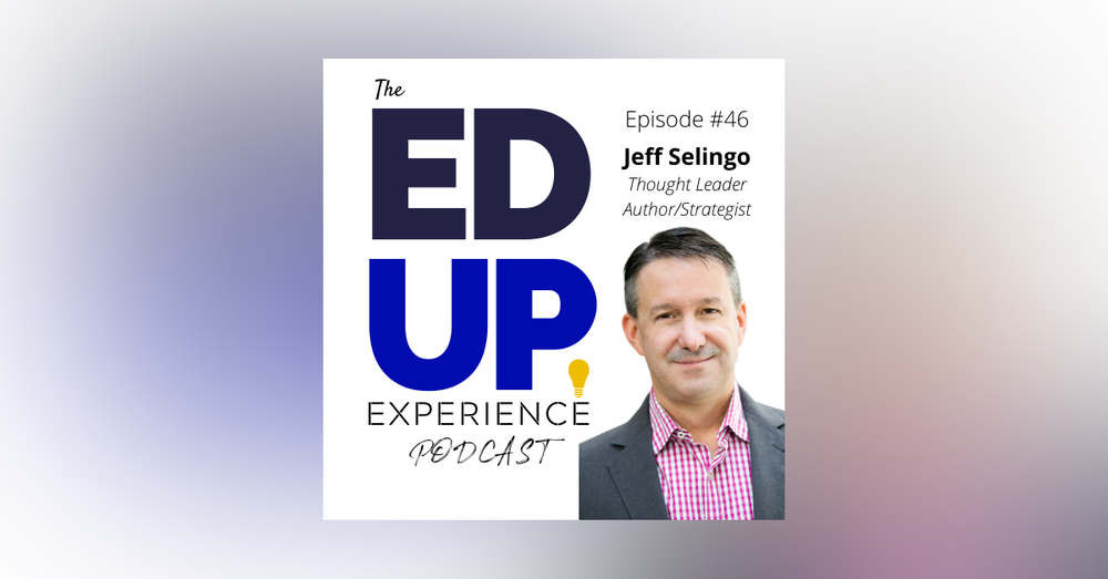 46: How CV-19 has Upended the Student's Higher Education Search - with Jeff Selingo