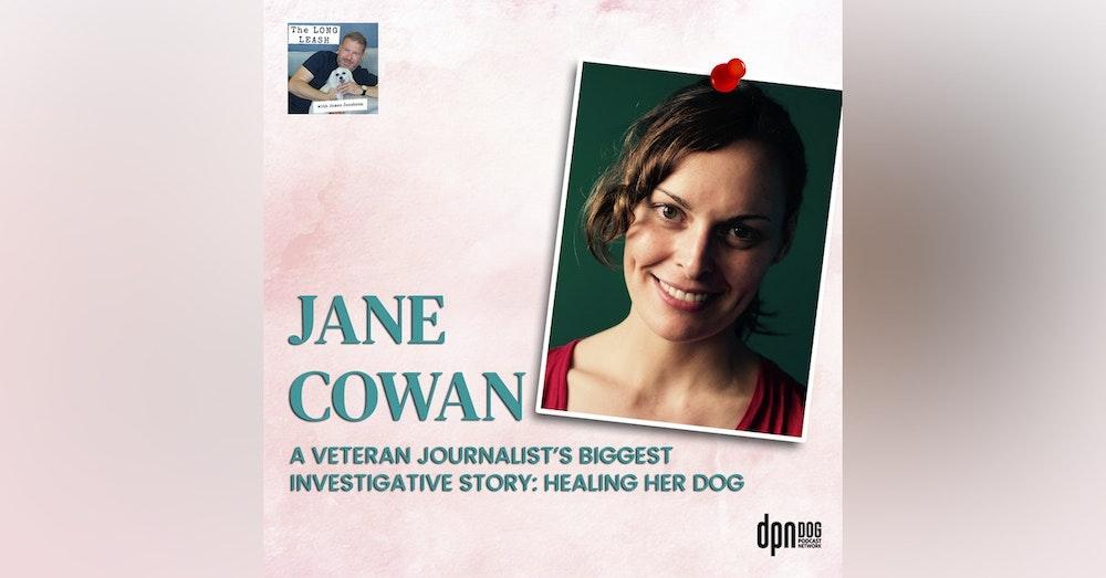 Jane Cowan: Award-winning Journalist's Biggest Investigative Story, Healing Her Boxer Dog in Supercanine   The Long Leash #33