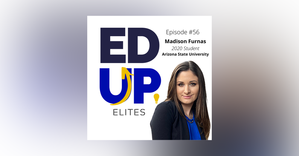 56: BONUS: EdUp Elites: Madison Furnas, 2020 Student at Arizona State University