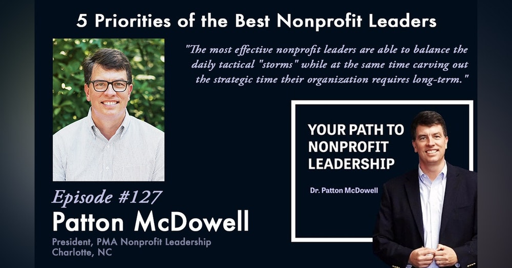 127:  5 Priorities of the Best Nonprofit Leaders (Patton McDowell)
