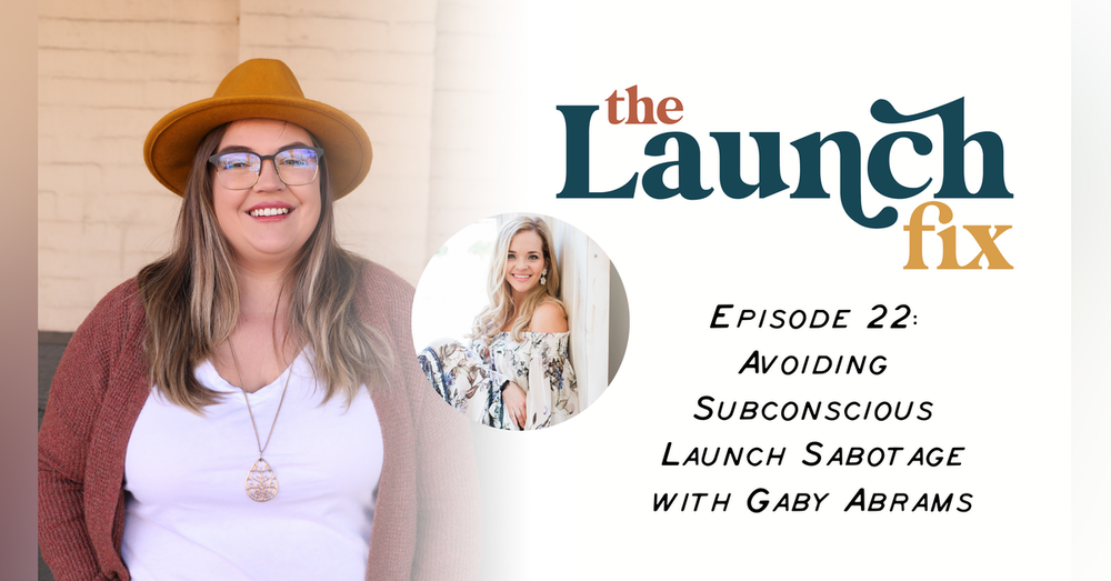 Episode 22: Avoiding Subconscious Launch Sabotage with Gaby Abrams