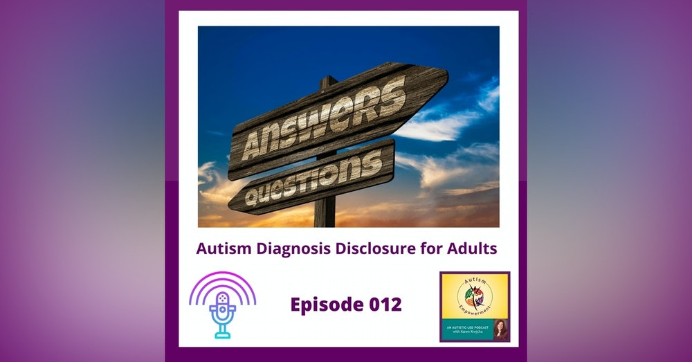 Ep. 12: Autism Diagnosis Disclosure for Adults - When, Why and How to Disclose Your Autism Diagnosis